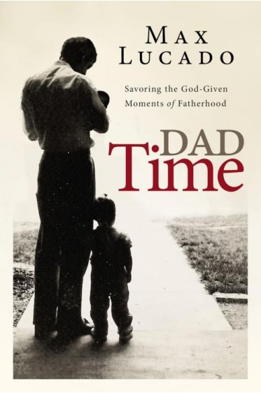 Dad Time-Savoring the God-Given Moments of Fatherhood