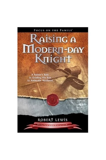 Raising a Modern-Day Knight-A Father's Role in Guiding His Son to Authentic Manhood