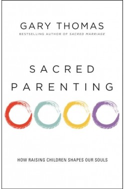 Sacred Parenting-How Raising Children Shapes Our Souls