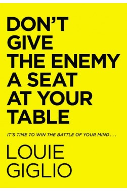 Don't Give the Enemy a Seat at Your Table - It's Time to Win the Battle of Your Mind