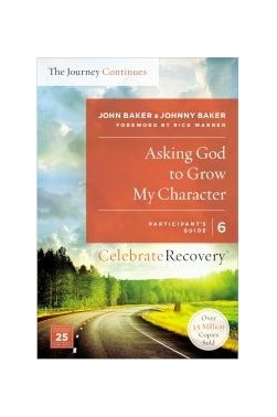 Asking God to Grow My Character: The Journey Continues (Participant's Guide 6)